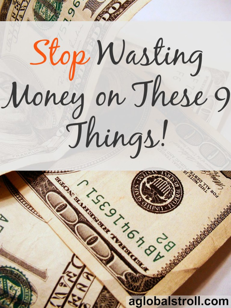 Stop Wasting Your Money   Aglobalstroll.com